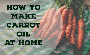 How to make carrot oil at home